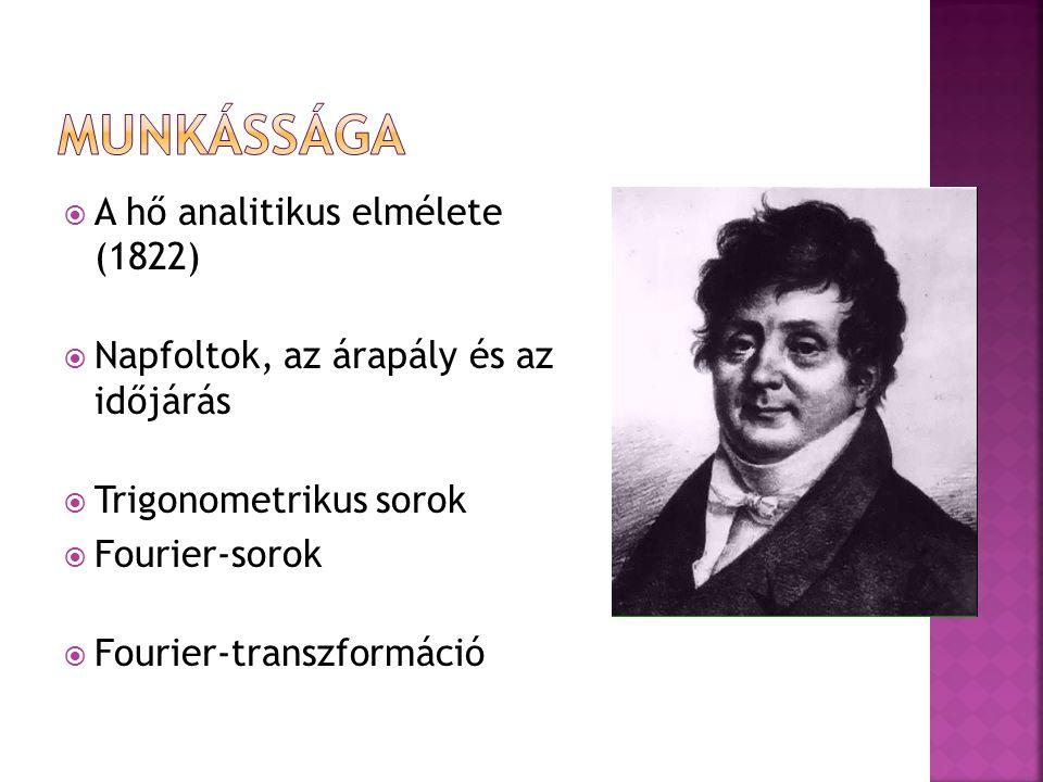  A hő analitikus elmélete (1822)  Napfoltok, az árapály és az időjárás  Trigonometrikus sorok  Fourier-sorok  Fourier-transzformáció