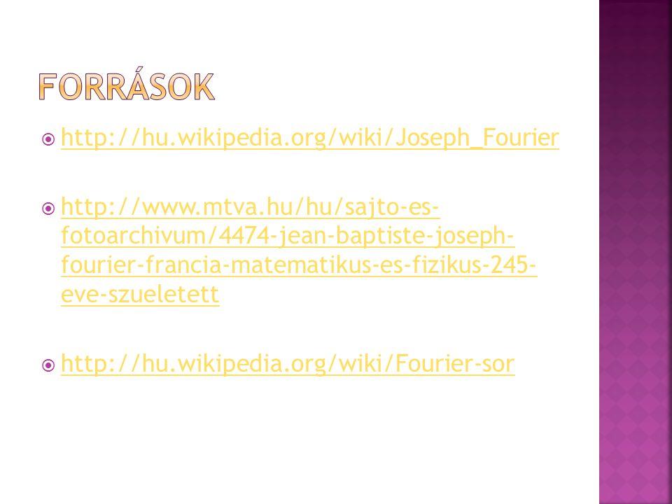  http://hu.wikipedia.org/wiki/Joseph_Fourier http://hu.wikipedia.org/wiki/Joseph_Fourier  http://www.mtva.hu/hu/sajto-es- fotoarchivum/4474-jean-bap