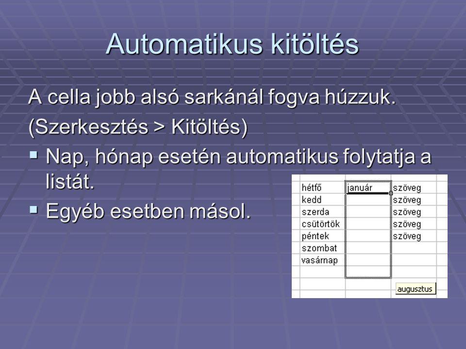 Automatikus kitöltés A cella jobb alsó sarkánál fogva húzzuk. (Szerkesztés > Kitöltés)  Nap, hónap esetén automatikus folytatja a listát.  Egyéb ese