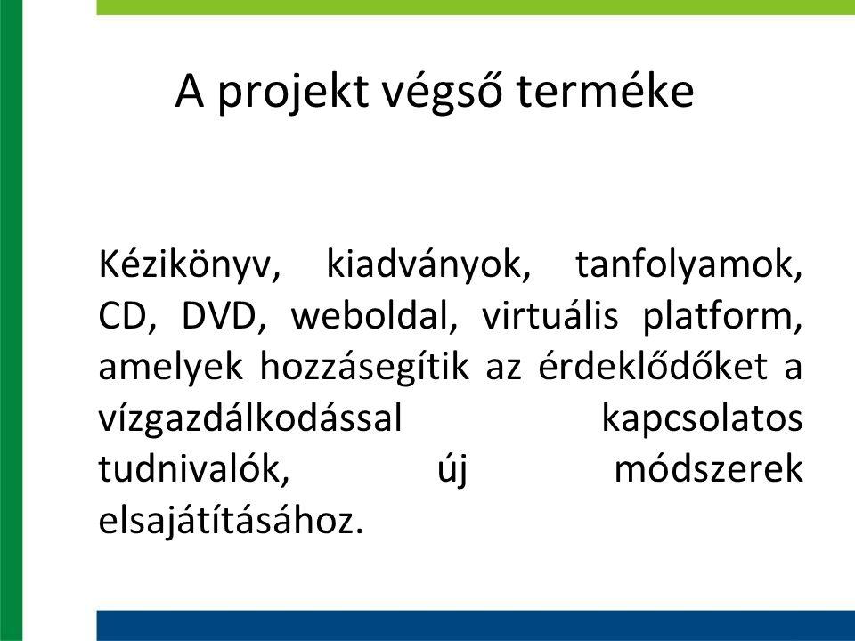 A projekt végső terméke Kézikönyv, kiadványok, tanfolyamok, CD, DVD, weboldal, virtuális platform, amelyek hozzásegítik az érdeklődőket a vízgazdálkodással kapcsolatos tudnivalók, új módszerek elsajátításához.