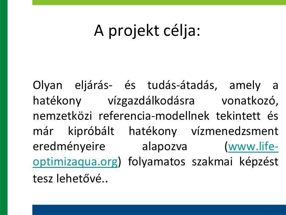A projekt célja: Olyan eljárás- és tudás-átadás, amely a hatékony vízgazdálkodásra vonatkozó, nemzetközi referencia-modellnek tekintett és már kipróbált hatékony vízmenedzsment eredményeire alapozva (www.life- optimizaqua.org) folyamatos szakmai képzést tesz lehetővé..www.life- optimizaqua.org