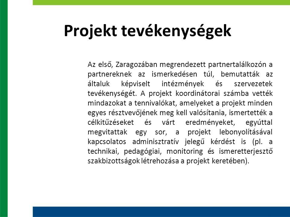 Projekt tevékenységek Az első, Zaragozában megrendezett partnertalálkozón a partnereknek az ismerkedésen túl, bemutatták az általuk képviselt intézmén