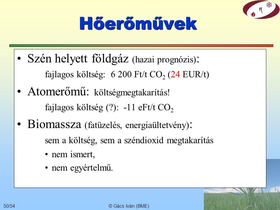 © Gács Iván (BME)49/54 CO 2 mentes-e a biomassza tüzelésű erőmű? Termelés, begyűjtés, szállítás, előkészítés energiahordozó (gázolaj) igénye. Az ültet