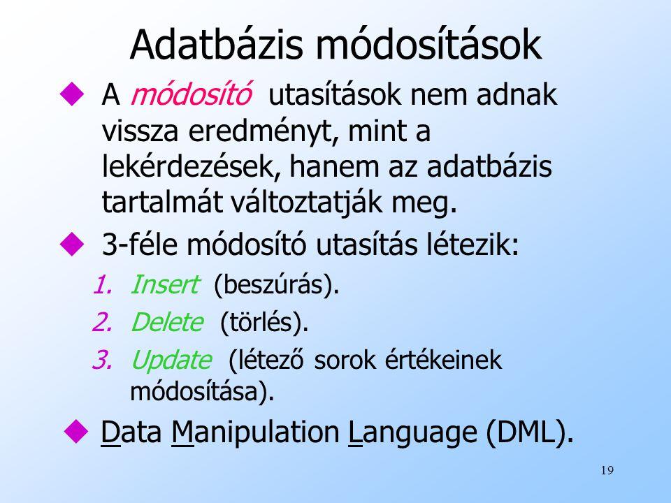 19 Adatbázis módosítások uA módosító utasítások nem adnak vissza eredményt, mint a lekérdezések, hanem az adatbázis tartalmát változtatják meg. u3-fél