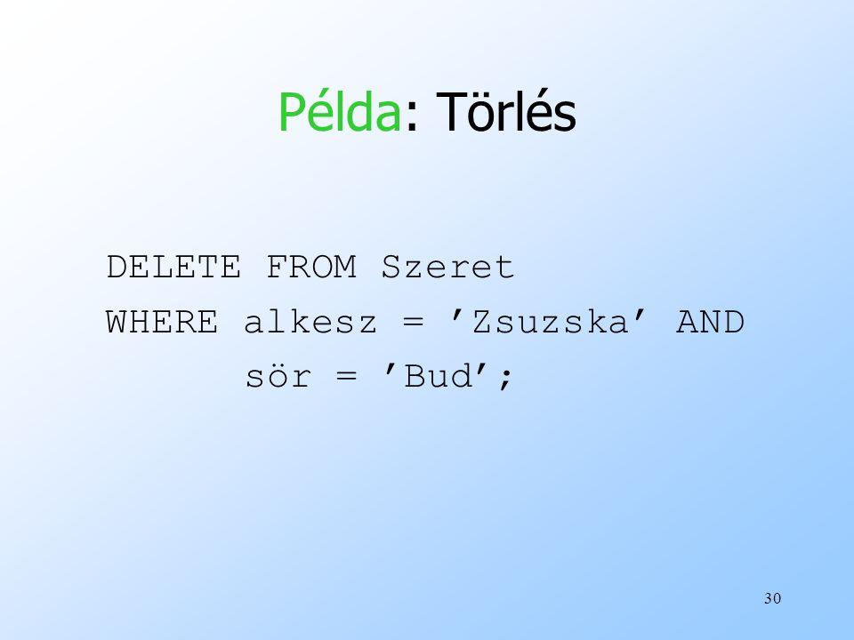 30 Példa: Törlés DELETE FROM Szeret WHERE alkesz = 'Zsuzska' AND sör = 'Bud';
