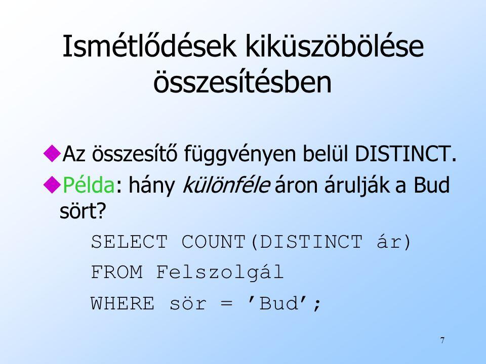 28 Megoldás INSERT INTO Szesztestvérek (SELECT l2.alkesz FROM Látogat l1, Látogat l2 WHERE l1.alkesz = 'Zsuzska' AND l2.alkesz <> 'Zsuzska' AND l1.kocsma = l2.kocsma ); Alkesz párok: az első Zsuzska, a második nem Zsuzska, de van olyan kocsma, amit mindketten látogatnak.