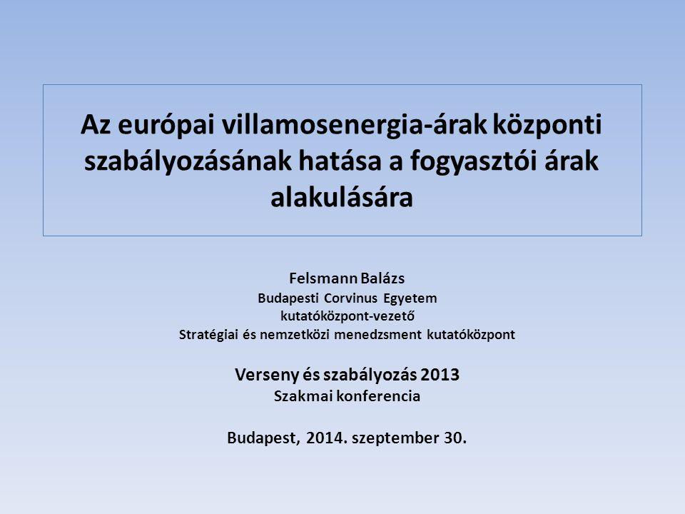 Az európai villamosenergia-árak központi szabályozásának hatása a fogyasztói árak alakulására Felsmann Balázs Budapesti Corvinus Egyetem kutatóközpont