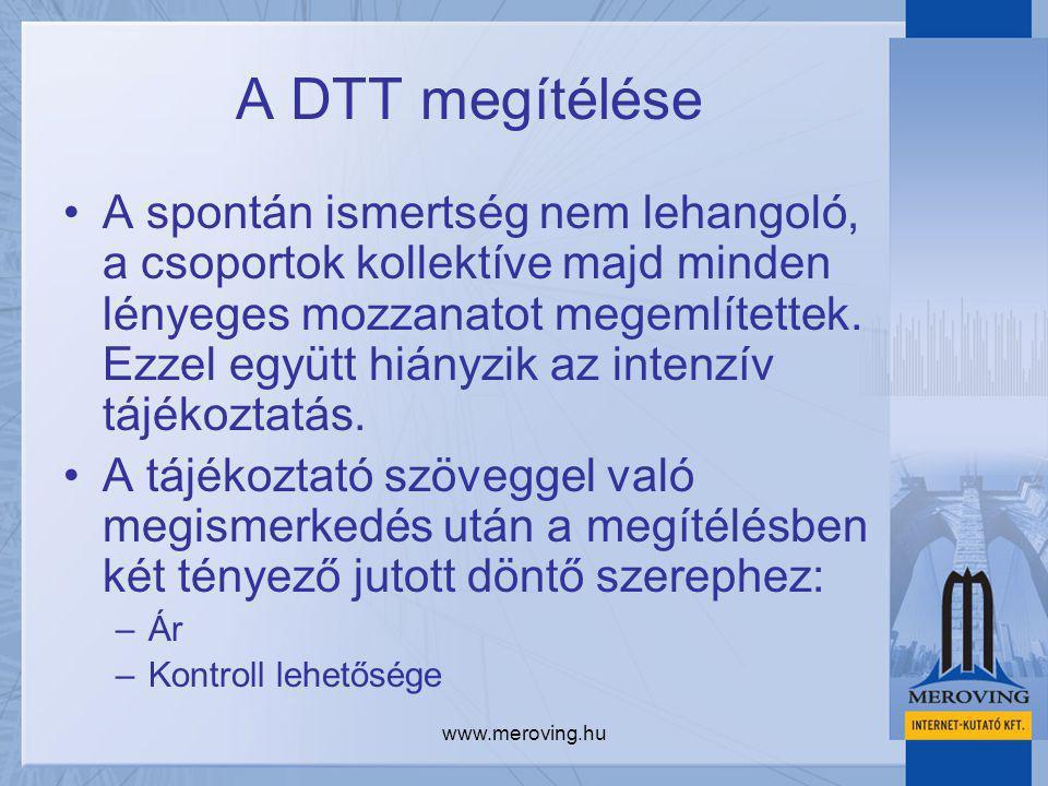 www.meroving.hu A DTT megítélése A spontán ismertség nem lehangoló, a csoportok kollektíve majd minden lényeges mozzanatot megemlítettek. Ezzel együtt