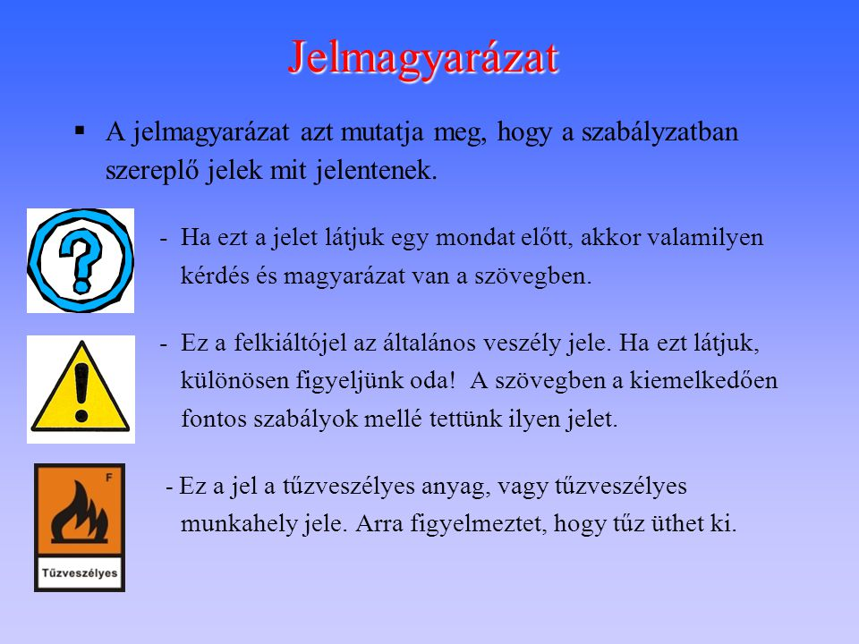 Jelmagyarázat  A jelmagyarázat azt mutatja meg, hogy a szabályzatban szereplő jelek mit jelentenek. -Ha ezt a jelet látjuk egy mondat előtt, akkor va
