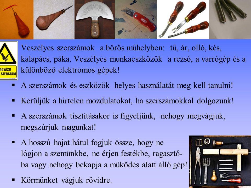  Veszélyes szerszámok a bőrös műhelyben: tű, ár, olló, kés, kalapács, páka. Veszélyes munkaeszközök a rezsó, a varrógép és a különböző elektromos gép