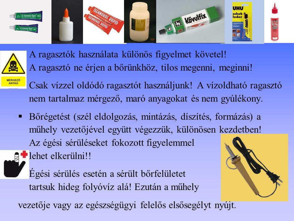  A ragasztók használata különös figyelmet követel! A ragasztó ne érjen a bőrünkhöz, tilos megenni, meginni!  Csak vízzel oldódó ragasztót használjun