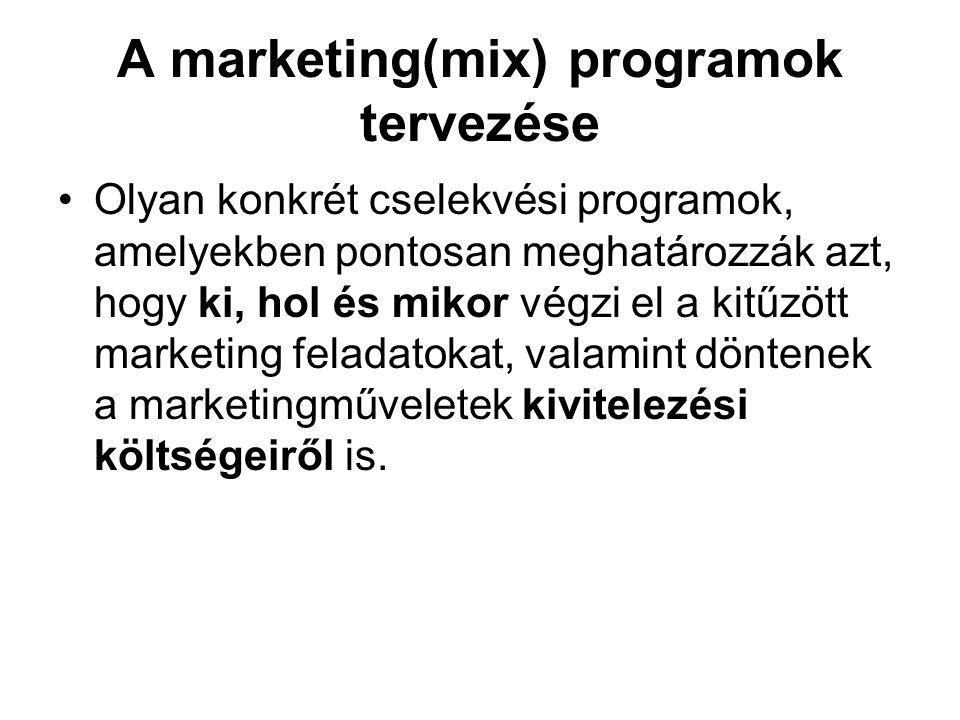 A marketing(mix) programok tervezése Olyan konkrét cselekvési programok, amelyekben pontosan meghatározzák azt, hogy ki, hol és mikor végzi el a kitűz
