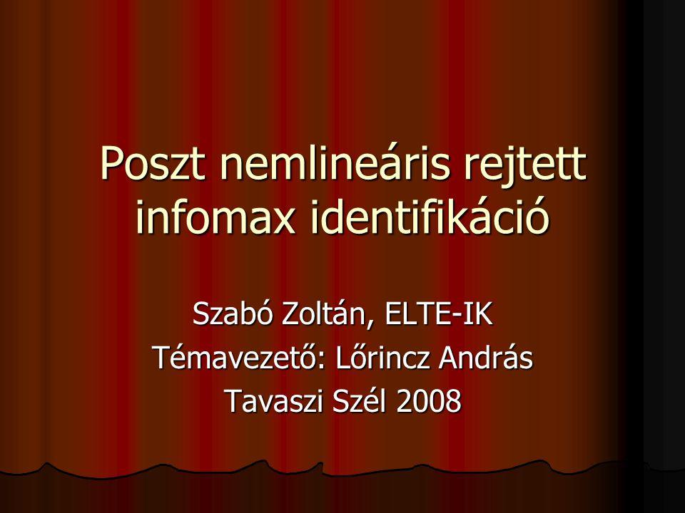 Poszt nemlineáris rejtett infomax identifikáció Szabó Zoltán, ELTE-IK Témavezető: Lőrincz András Tavaszi Szél 2008