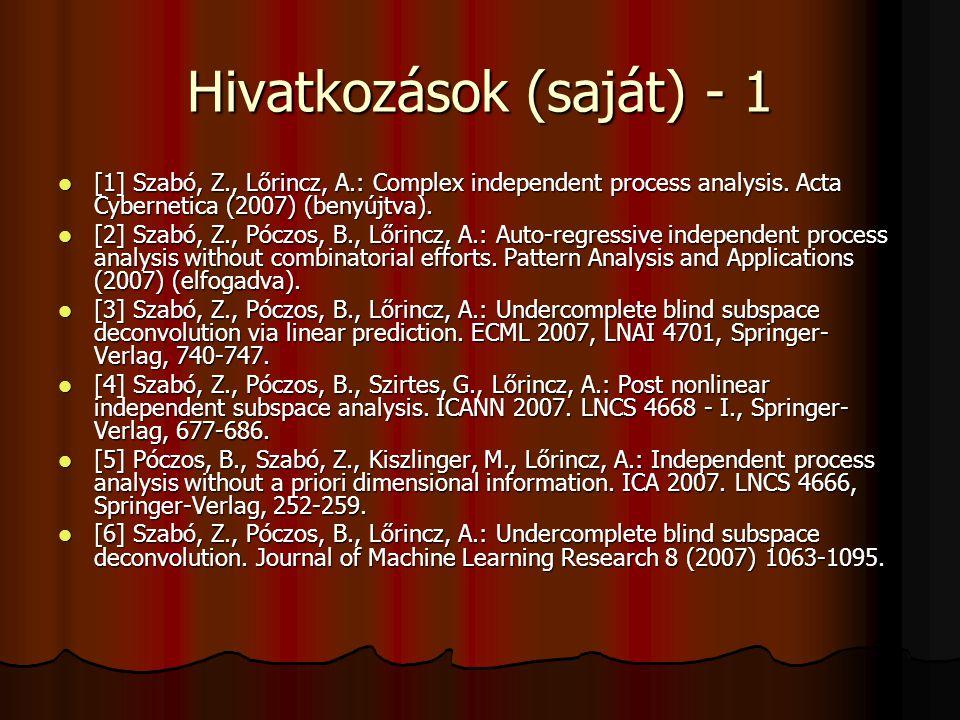 Hivatkozások (saját) - 1 [1] Szabó, Z., Lőrincz, A.: Complex independent process analysis.