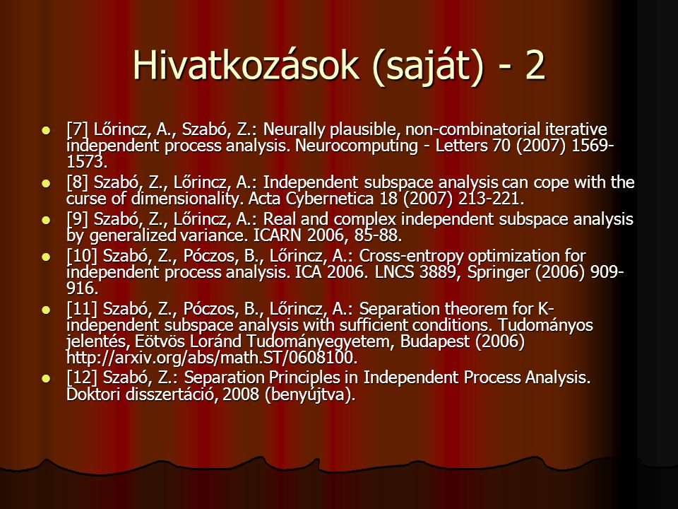 Hivatkozások (saját) - 2 [7] Lőrincz, A., Szabó, Z.: Neurally plausible, non-combinatorial iterative independent process analysis.