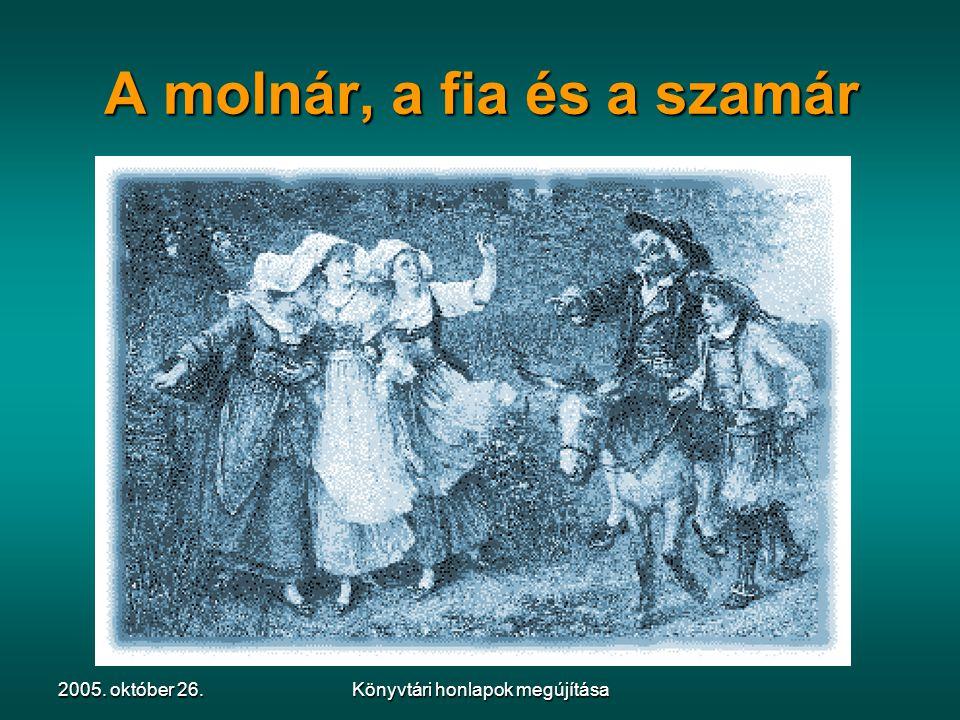 2005. október 26.Könyvtári honlapok megújítása A molnár, a fia és a szamár