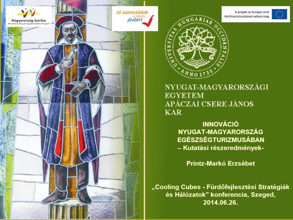"""INNOVÁCIÓ NYUGAT-MAGYARORSZÁG EGÉSZSÉGTURIZMUSÁBAN – Kutatási részeredmények- Printz-Markó Erzsébet """"Cooling Cubes - Fürdőfejlesztési Stratégiák és Hálózatok konferencia, Szeged, 2014.06.26."""