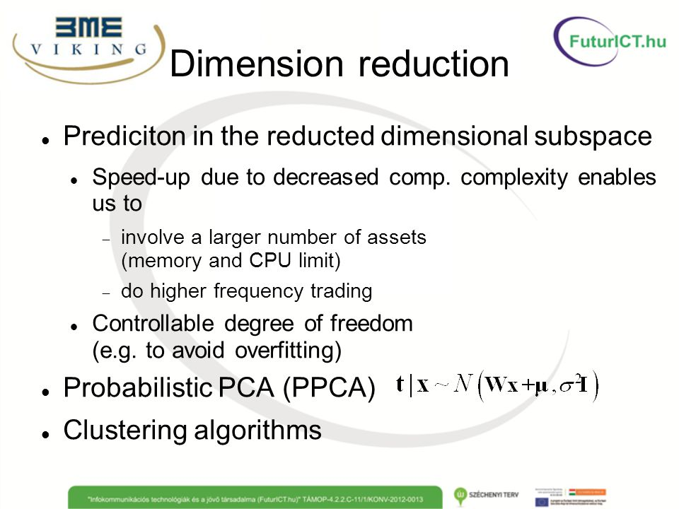 Dimension reduction Prediciton in the reducted dimensional subspace Speed-up due to decreased comp. complexity enables us to  involve a larger number