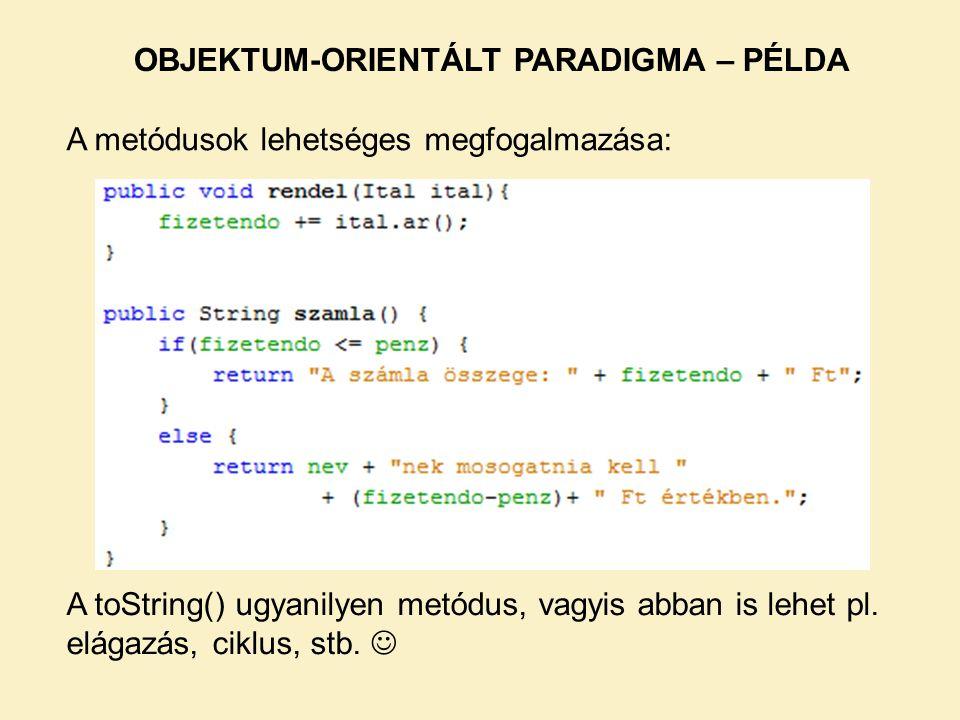 A metódusok lehetséges megfogalmazása: OBJEKTUM-ORIENTÁLT PARADIGMA – PÉLDA A toString() ugyanilyen metódus, vagyis abban is lehet pl.