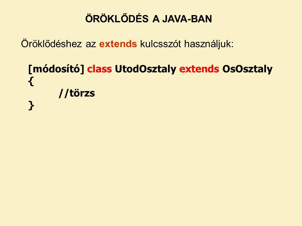 ÖRÖKLŐDÉS A JAVA-BAN Öröklődéshez az extends kulcsszót használjuk: [módosító] class UtodOsztaly extends OsOsztaly { //törzs }