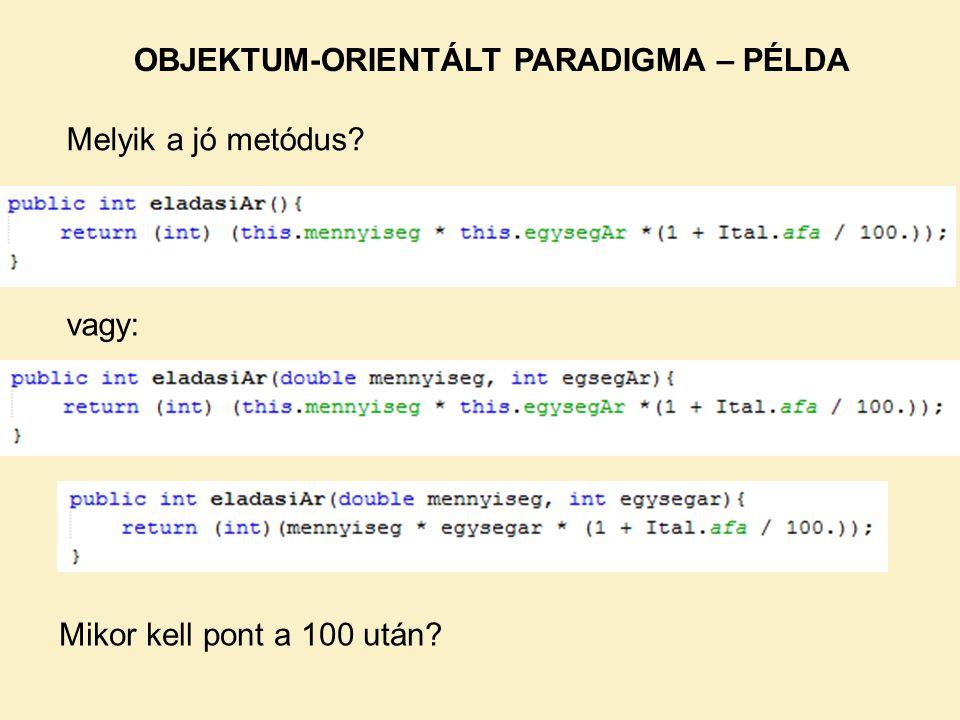 Melyik a jó metódus? vagy: OBJEKTUM-ORIENTÁLT PARADIGMA – PÉLDA Mikor kell pont a 100 után?
