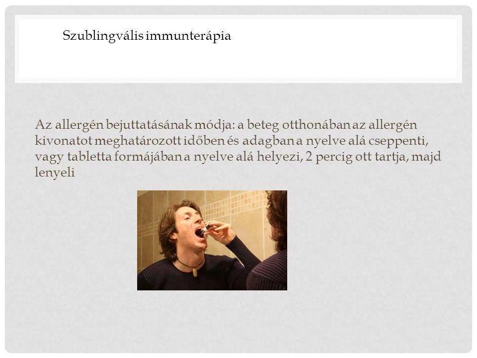 Az allergén bejuttatásának módja: a beteg otthonában az allergén kivonatot meghatározott időben és adagban a nyelve alá cseppenti, vagy tabletta formá