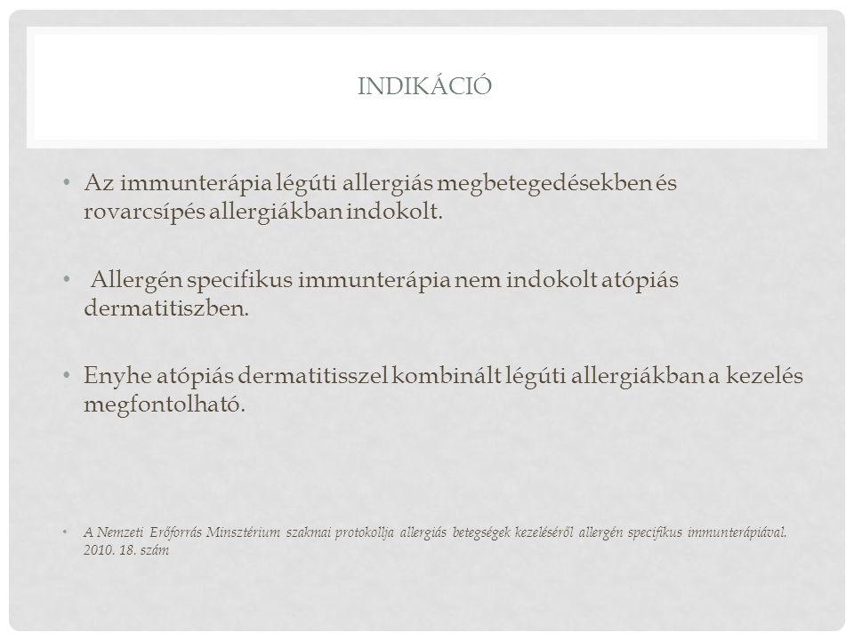 INDIKÁCIÓ Az immunterápia légúti allergiás megbetegedésekben és rovarcsípés allergiákban indokolt. Allergén specifikus immunterápia nem indokolt atópi