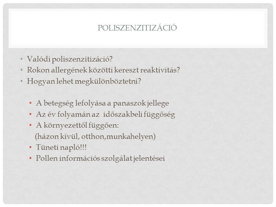 POLISZENZITIZÁCIÓ Valódi poliszenzitizáció? Rokon allergének közötti kereszt reaktivitás? Hogyan lehet megkülönböztetni? A betegség lefolyása a panasz