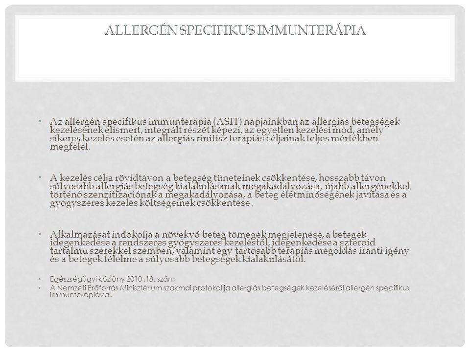 ALLERGÉN SPECIFIKUS IMMUNTERÁPIA Az allergén specifikus immunterápia (ASIT) napjainkban az allergiás betegségek kezelésének elismert, integrált részét képezi, az egyetlen kezelési mód, amely sikeres kezelés esetén az allergiás rinitisz terápiás céljainak teljes mértékben megfelel.