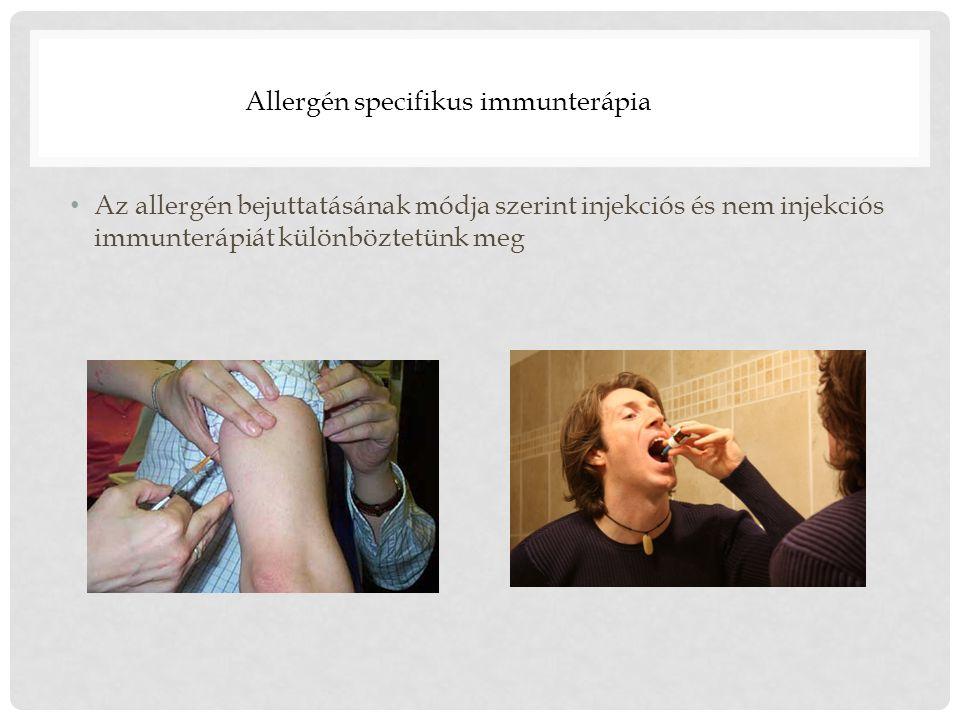 Az allergén bejuttatásának módja szerint injekciós és nem injekciós immunterápiát különböztetünk meg Allergén specifikus immunterápia