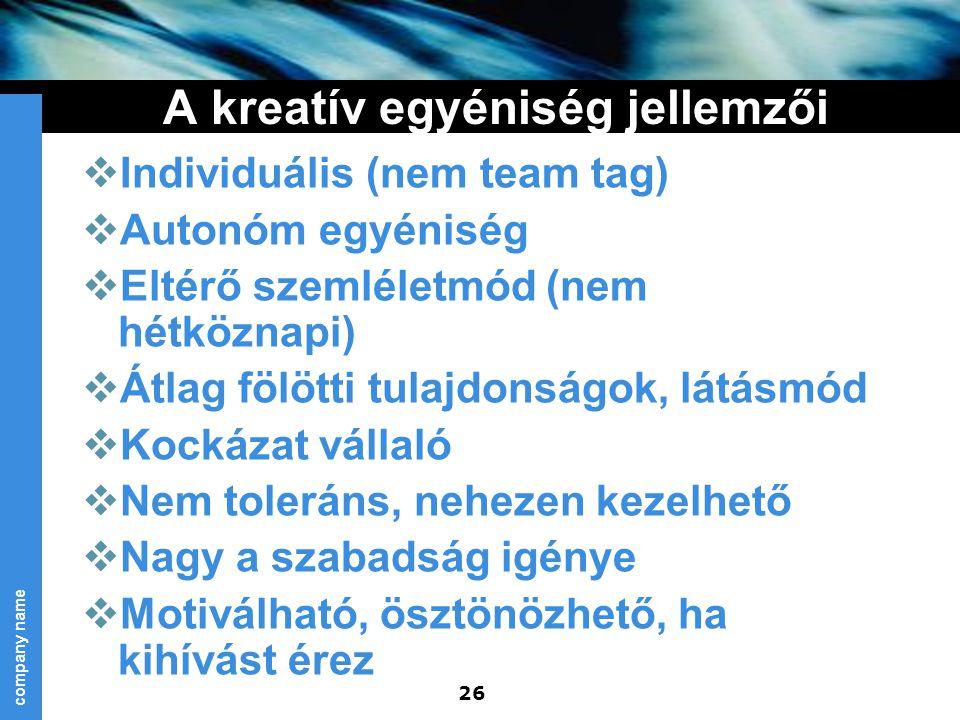 company name 26 A kreatív egyéniség jellemzői  Individuális (nem team tag)  Autonóm egyéniség  Eltérő szemléletmód (nem hétköznapi)  Átlag fölötti