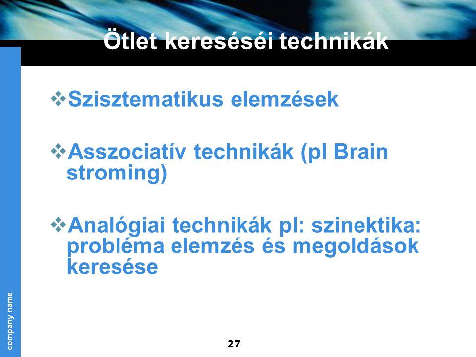 company name 27 Ötlet kereséséi technikák  Szisztematikus elemzések  Asszociatív technikák (pl Brain stroming)  Analógiai technikák pl: szinektika:
