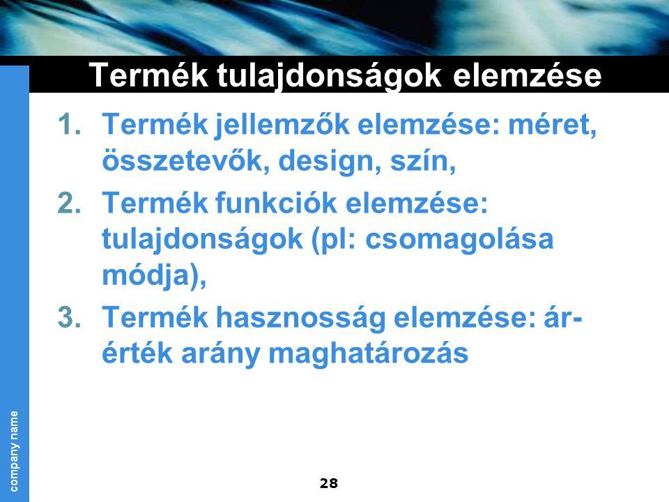 company name 28 Termék tulajdonságok elemzése 1.Termék jellemzők elemzése: méret, összetevők, design, szín, 2.Termék funkciók elemzése: tulajdonságok
