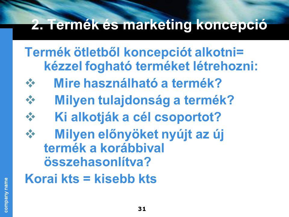 company name 31 2. Termék és marketing koncepció Termék ötletből koncepciót alkotni= kézzel fogható terméket létrehozni:  Mire használható a termék?