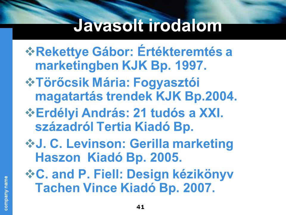 company name 41 Javasolt irodalom  Rekettye Gábor: Értékteremtés a marketingben KJK Bp. 1997.  Törőcsik Mária: Fogyasztói magatartás trendek KJK Bp.