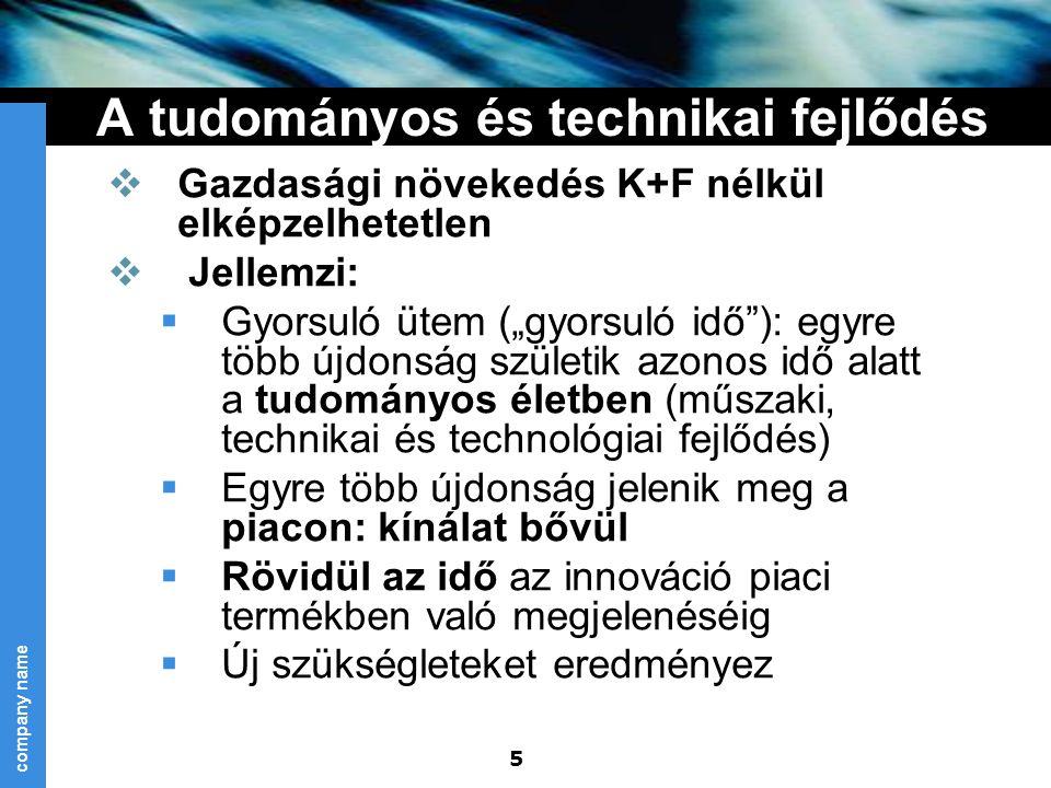 """company name 5 A tudományos és technikai fejlődés  Gazdasági növekedés K+F nélkül elképzelhetetlen  Jellemzi:  Gyorsuló ütem (""""gyorsuló idő""""): egyr"""