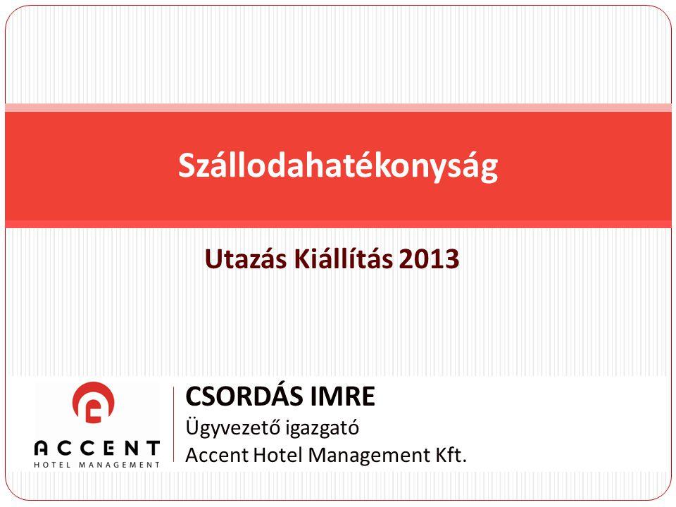 Utazás Kiállítás 2013 Szállodahatékonyság CSORDÁS IMRE Ügyvezető igazgató Accent Hotel Management Kft.