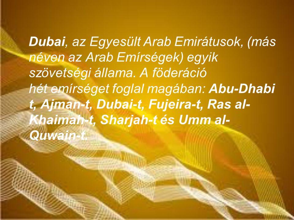 Dubai, az Egyesült Arab Emirátusok, (más néven az Arab Emírségek) egyik szövetségi állama.