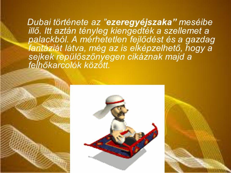 Dubai története az ezeregyéjszaka meséibe illő.