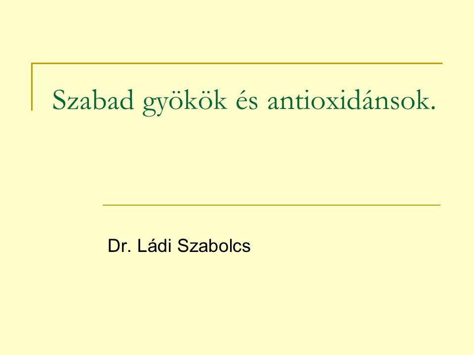 Szabad gyökök és antioxidánsok. Dr. Ládi Szabolcs