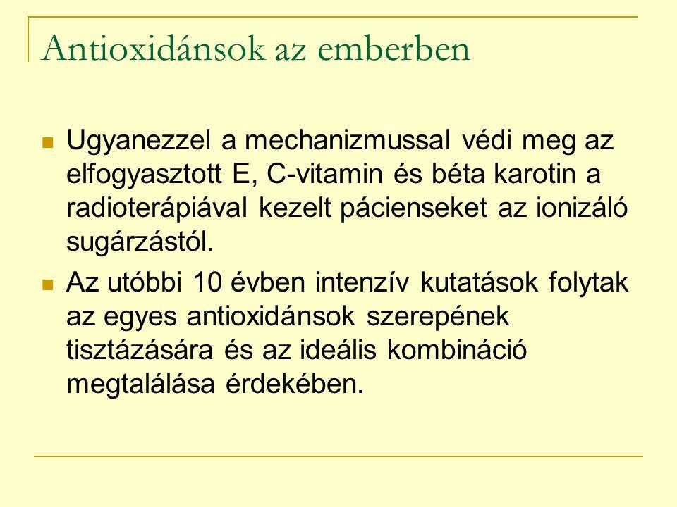 Antioxidánsok az emberben Ugyanezzel a mechanizmussal védi meg az elfogyasztott E, C-vitamin és béta karotin a radioterápiával kezelt pácienseket az i