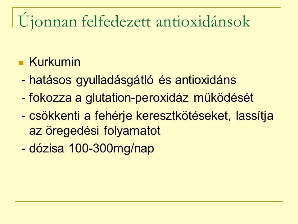 Újonnan felfedezett antioxidánsok Melatonin - a tobozmirigy szintetizálja a sötétben - mind a C mind az E vitamin szerepét képes betölteni - a sejten kívül, a sejtmembránban és a sejten belül is hatékony - az indiánok megisszák a reggeli vizeletüket (sok melatonint tartalmaz) - napi adagja 2-4 mg este bevéve