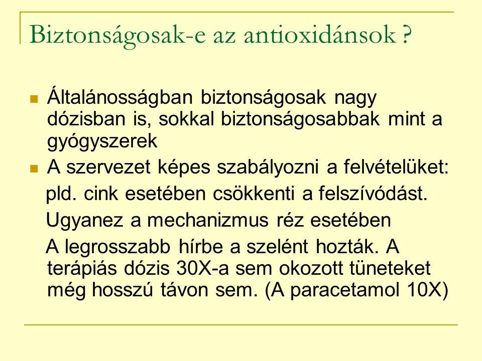 Biztonságosak-e az antioxidánsok ? Általánosságban biztonságosak nagy dózisban is, sokkal biztonságosabbak mint a gyógyszerek A szervezet képes szabál