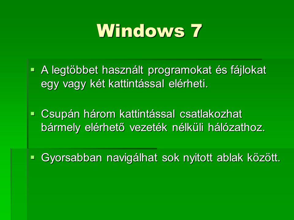 Windows 7  A legtöbbet használt programokat és fájlokat egy vagy két kattintással elérheti.