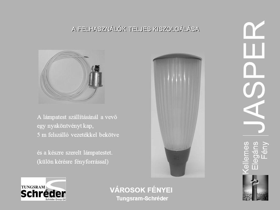 JASPER Kellemes Elegáns Fény VÁROSOK FÉNYEI Tungsram-Schréder A FELHASZNÁLÓK TELJES KISZOLGÁLÁSA A lámpatest szállításánál a vevő egy nyaköntvényt kap, 5 m felszálló vezetékkel bekötve és a készre szerelt lámpatestet.