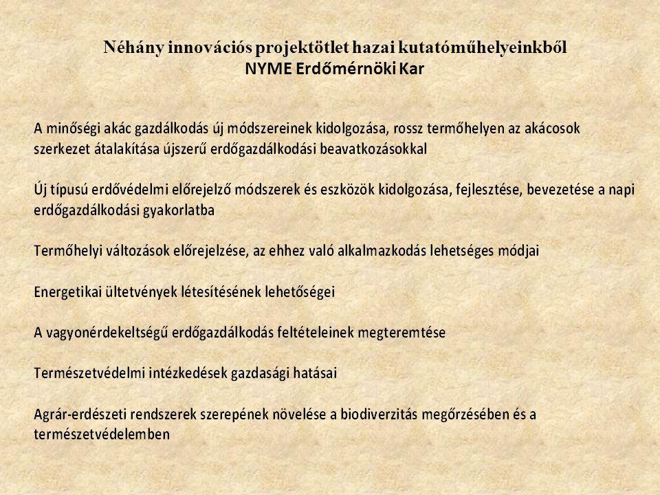 Néhány innovációs projektötlet hazai kutatóműhelyeinkből NYME Erdőmérnöki Kar