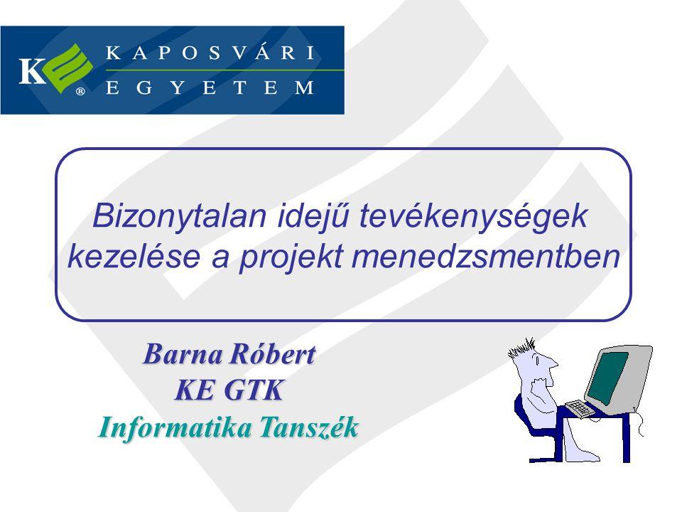 Barna Róbert KE GTK Informatika Tanszék Bizonytalan idejű tevékenységek kezelése a projekt menedzsmentben