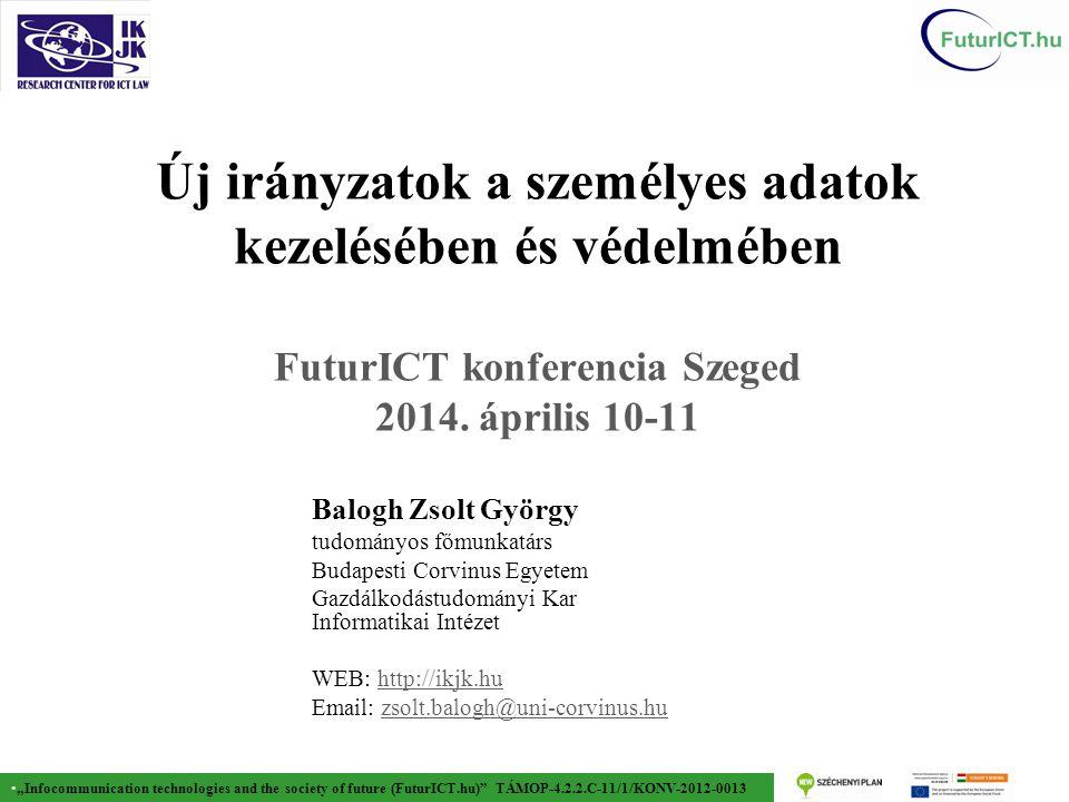 """""""Infocommunication technologies and the society of future (FuturICT.hu) TÁMOP-4.2.2.C-11/1/KONV-2012-0013 Történet  1970 - adatvédelmi törvény Hessenben  1983 - információs önrendelkezési jog  Európai és amerikai szabályozási modell elválása  Privacy – """"the right to be left alone (Brandeis) vs."""