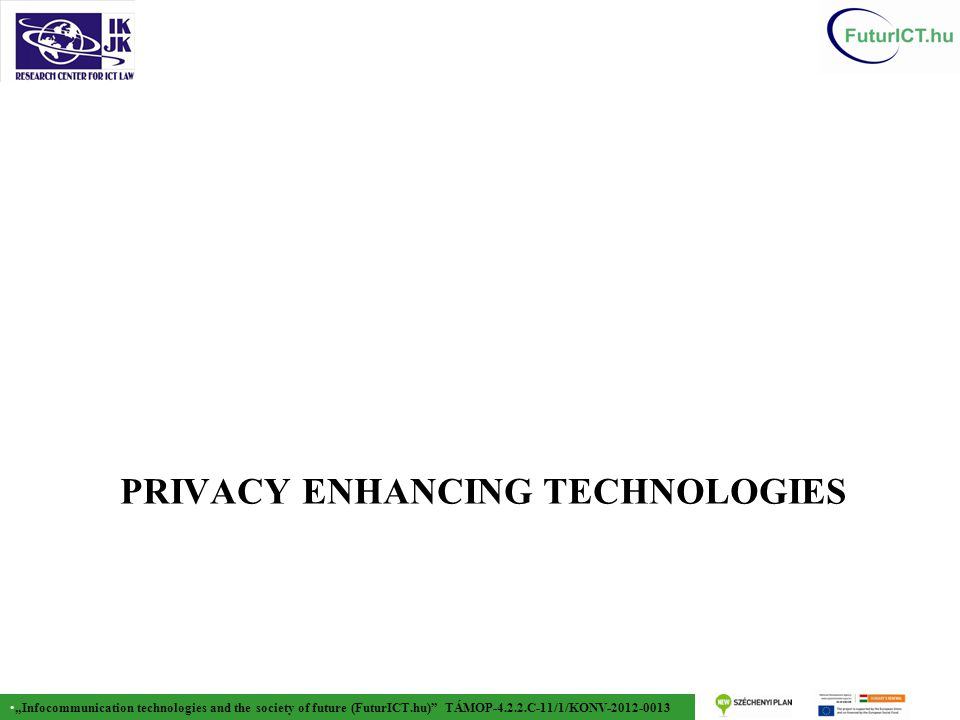 """Infocommunication technologies and the society of future (FuturICT.hu) TÁMOP-4.2.2.C-11/1/KONV-2012-0013 PRIVACY ENHANCING TECHNOLOGIES"