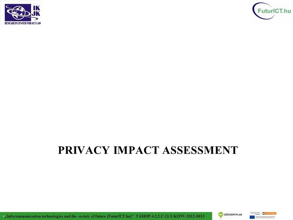 """Infocommunication technologies and the society of future (FuturICT.hu) TÁMOP-4.2.2.C-11/1/KONV-2012-0013 PRIVACY IMPACT ASSESSMENT"